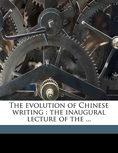 9781176599765: The Evolution of Chinese Writing: The Inaugural Lecture of the ...