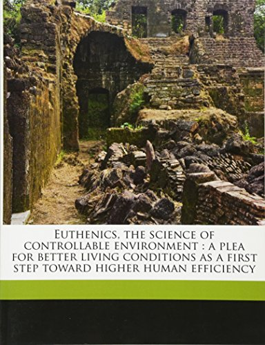 9781176600614: Euthenics, the science of controllable environment: a plea for better living conditions as a first step toward higher human efficiency