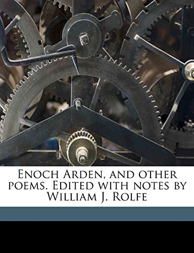 Enoch Arden, and other poems. Edited with notes by William J. Rolfe (9781176602984) by Alfred Tennyson Tennyson; W J. 1827-1910 Rolfe