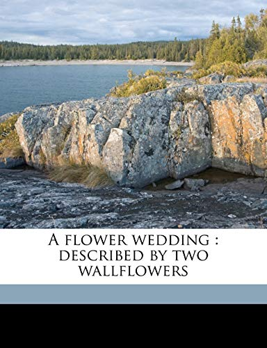 9781176617254: A flower wedding: described by two wallflowers