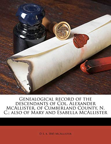 9781176638211: Genealogical record of the descendants of Col. Alexander McAllister, of Cumberland County, N. C.; also of Mary and Esabella McAllister