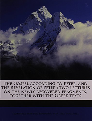 9781176648777: The Gospel according to Peter, and the Revelation of Peter: two lectures on the newly recovered fragments, together with the Greek texts