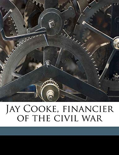 9781176734180: Jay Cooke, financier of the civil war