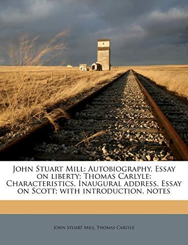 9781176743939: John Stuart Mill: Autobiography, Essay on liberty; Thomas Carlyle: Characteristics, Inaugural address, Essay on Scott; with introduction, notes