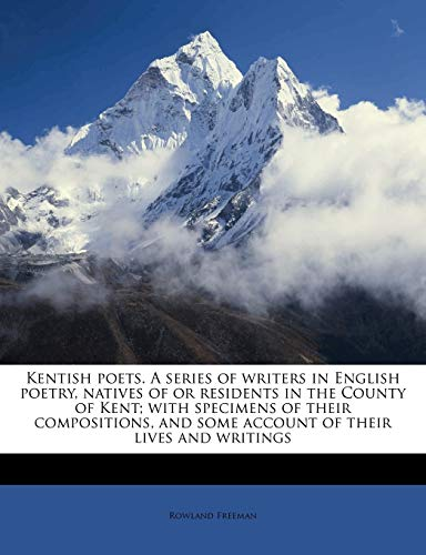 9781176752634: Kentish poets. A series of writers in English poetry, natives of or residents in the County of Kent; with specimens of their compositions, and some account of their lives and writings