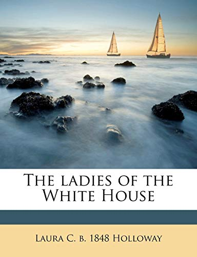 The Ladies of the White House: Laura C. B.