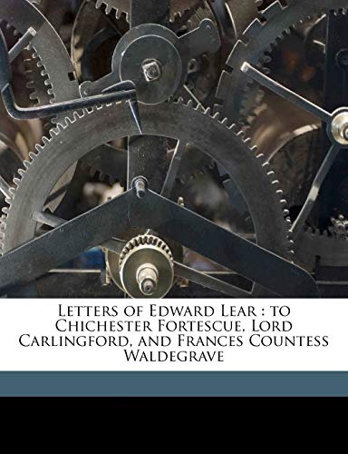 Letters of Edward Lear: to Chichester Fortescue, Lord Carlingford, and Frances Countess Waldegrave (9781176779860) by Edward Lear