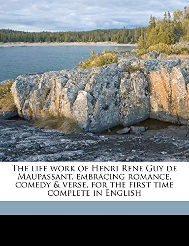 The life work of Henri Rene Guy de Maupassant, embracing romance, comedy & verse, for the first time complete in English Volume 4 (1176786261) by Maupassant, Guy de; Arnot, Robert; Bourget, Paul