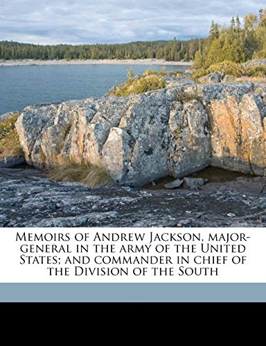 9781176825314: Memoirs of Andrew Jackson, major-general in the army of the United States; and commander in chief of the Division of the South