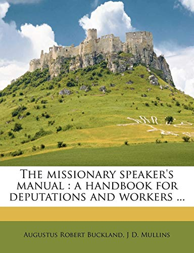 9781176846005: The missionary speaker's manual: a handbook for deputations and workers ...