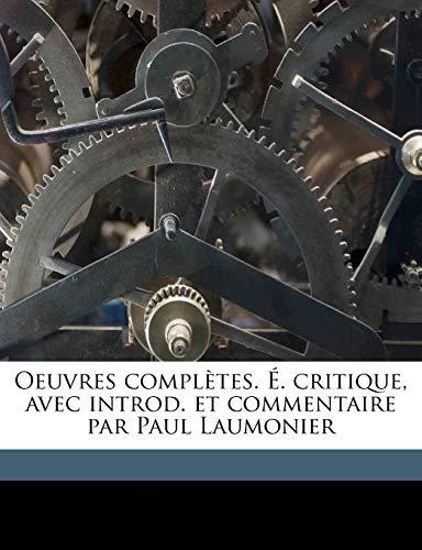 9781176894204: Oeuvres Completes. . Critique, Avec Introd. Et Commentaire Par Paul Laumonier Volume 03 (French Edition)