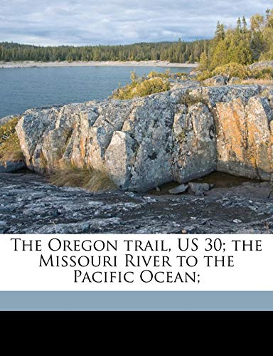 9781176906754: The Oregon trail, US 30; the Missouri River to the Pacific Ocean;