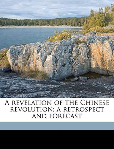 9781176944145: A revelation of the Chinese revolution; a retrospect and forecast
