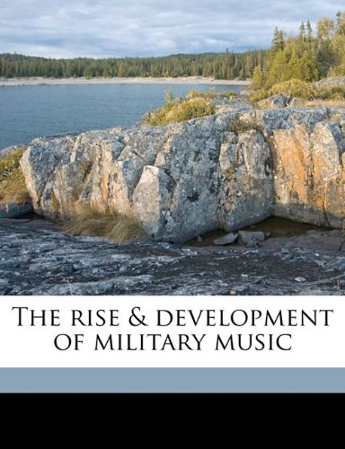 9781176952270: The rise & development of military music