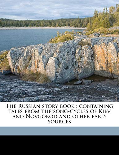 9781176955264: The Russian story book: containing tales from the song-cycles of Kiev and Novgorod and other early sources