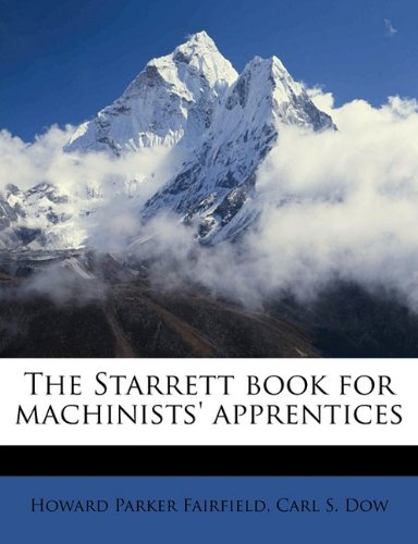 9781176994003: The Starrett book for machinists' apprentices