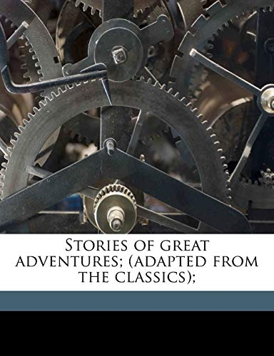 Stories of great adventures; (adapted from the classics); (9781176997714) by Carolyn Sherwin Bailey