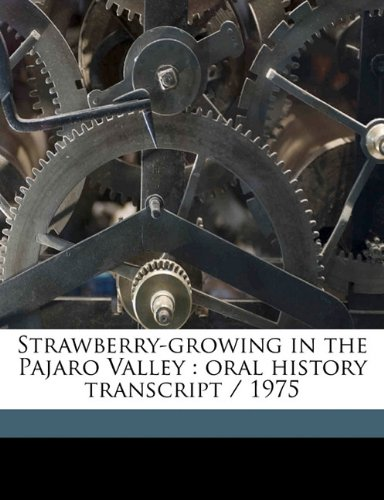 9781177009089: Strawberry-growing in the Pajaro Valley: oral history transcript / 1975