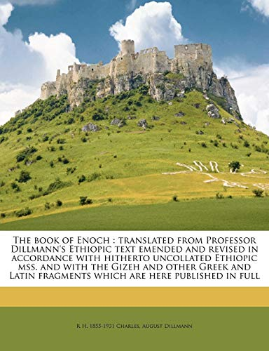 9781177032445: The book of Enoch: translated from Professor Dillmann's Ethiopic text emended and revised in accordance with hitherto uncollated Ethiopic mss. and ... fragments which are here published in full