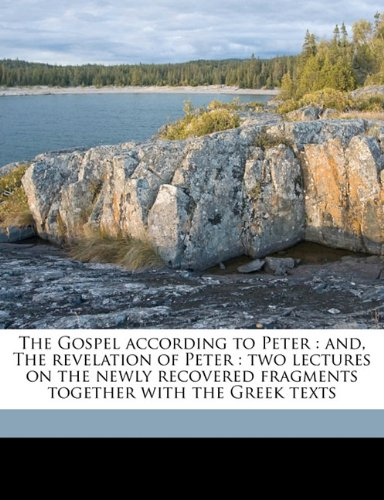 9781177042147: The Gospel according to Peter: and, The revelation of Peter : two lectures on the newly recovered fragments together with the Greek texts
