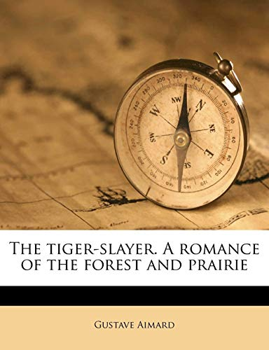9781177043830: The tiger-slayer. A romance of the forest and prairie