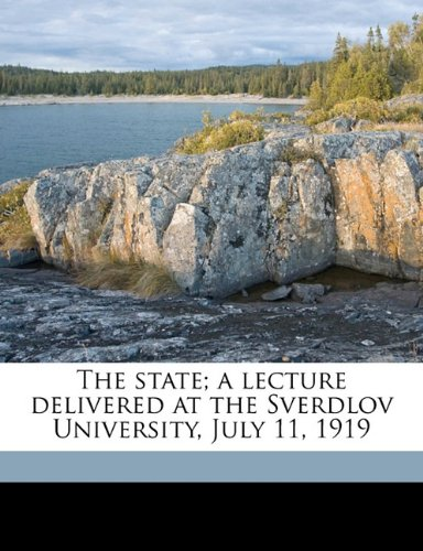 9781177048002: The state; a lecture delivered at the Sverdlov University, July 11, 1919