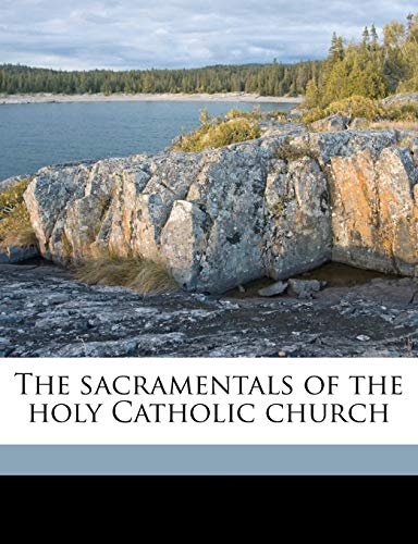9781177049764: The sacramentals of the holy Catholic church