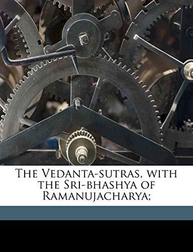 9781177072298: The Vedanta-sutras, with the Sri-bhashya of Ramanujacharya;