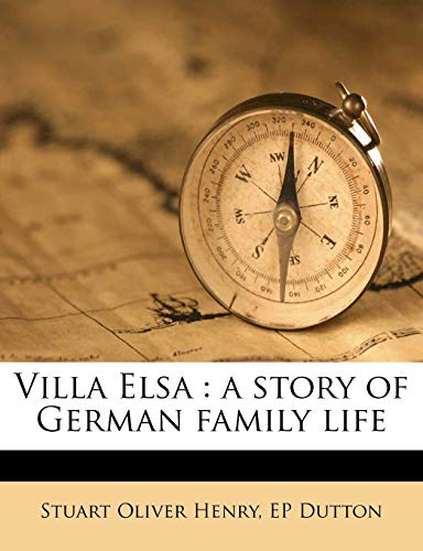 Villa Elsa: a story of German family life (9781177074421) by Stuart Oliver Henry; EP Dutton