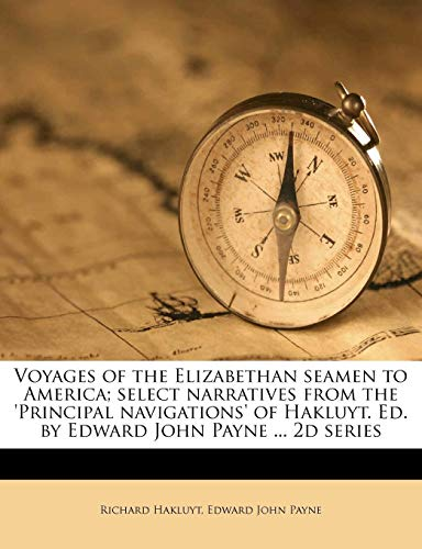 Voyages of the Elizabethan seamen to America; select narratives from the 'Principal navigations' of Hakluyt. Ed. by Edward John Payne ... 2d series Volume ser.2 (9781177078511) by Richard Hakluyt; Edward John Payne