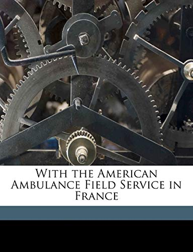 9781177102421: With the American Ambulance Field Service in France