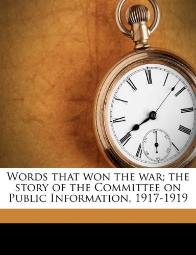 9781177106252: Words that won the war; the story of the Committee on Public Information, 1917-1919