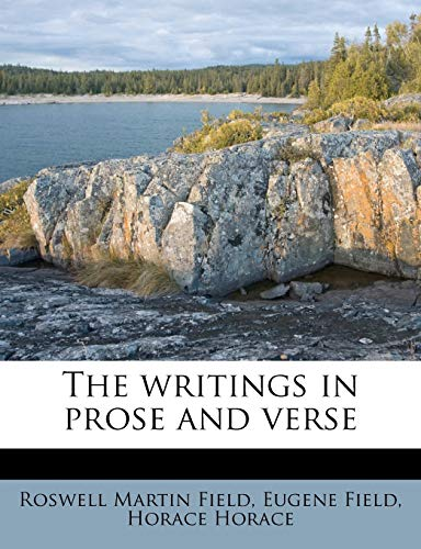 The writings in prose and verse Volume 1 (9781177111256) by Eugene Field; Roswell Martin Field; Horace Horace
