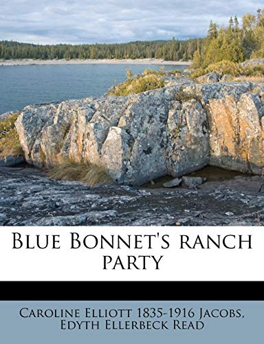 Blue Bonnet's ranch party (1177134268) by Jacobs, Caroline Elliott 1835-1916; Read, Edyth Ellerbeck