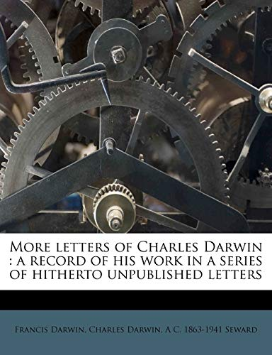 More letters of Charles Darwin: a record of his work in a series of hitherto unpublished letters Volume 1 (9781177227957) by Darwin, Charles; Darwin, Francis; Seward, A C. 1863-1941