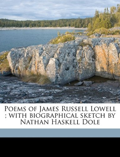9781177288453: Poems of James Russell Lowell ; with biographical sketch by Nathan Haskell Dole