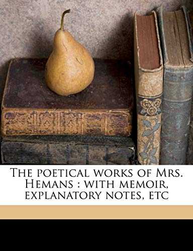 9781177294591: The Poetical Works of Mrs. Hemans: With Memoir, Explanatory Notes, Etc