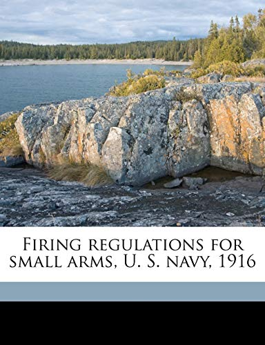 9781177299572: Firing regulations for small arms, U. S. navy, 1916