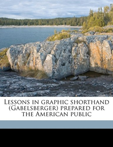 9781177315760: Lessons in graphic shorthand (Gabelsberger) prepared for the American public