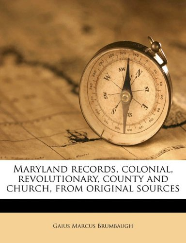 9781177323192: Maryland records, colonial, revolutionary, county and church, from original sources Volume 1
