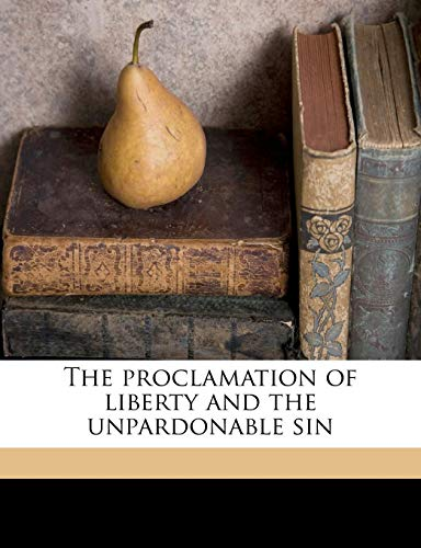 9781177358781: The proclamation of liberty and the unpardonable sin