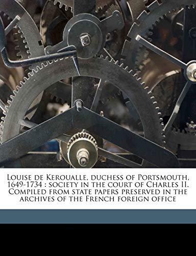 9781177406314: Louise de Keroualle, duchess of Portsmouth, 1649-1734: society in the court of Charles II. Compiled from state papers preserved in the archives of the French foreign office