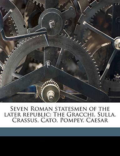 9781177414074: Seven Roman statesmen of the later republic: The Gracchi. Sulla. Crassus. Cato. Pompey. Caesar