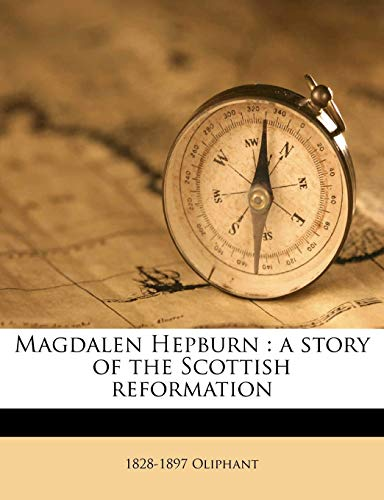 9781177426541: Magdalen Hepburn: a story of the Scottish reformation Volume 3