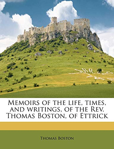 9781177427616: Memoirs of the life, times, and writings, of the Rev. Thomas Boston, of Ettrick