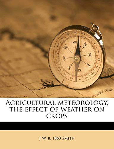 9781177438575: Agricultural meteorology, the effect of weather on crops
