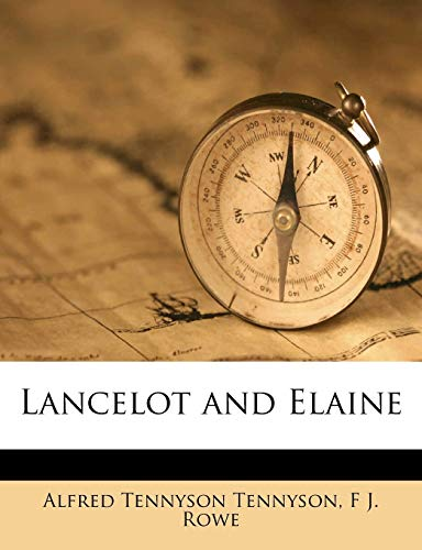 Lancelot and Elaine (9781177457934) by Alfred Tennyson Tennyson; F J. Rowe