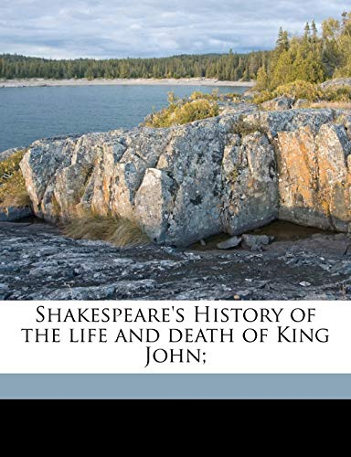 Shakespeare's History of the life and death of King John; (9781177469562) by William Shakespeare; W J. 1827-1910 Rolfe