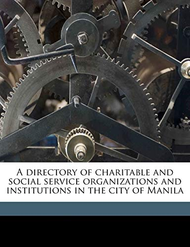 9781177480451: A directory of charitable and social service organizations and institutions in the city of Manila