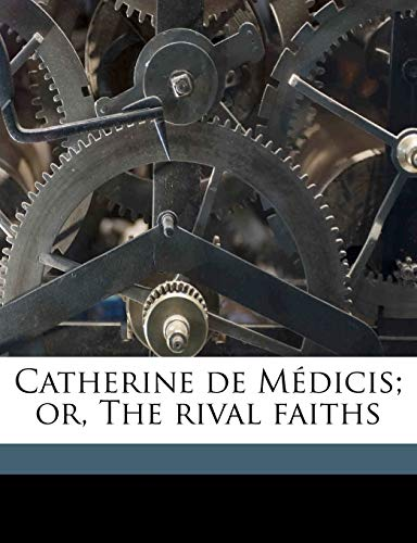 9781177493079: Catherine de Médicis; or, The rival faiths